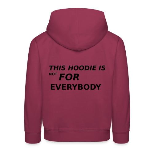 This hoodie is not for Everybody - Kinder Premium Hoodie
