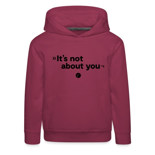 It's not about you - Kinder Premium Hoodie