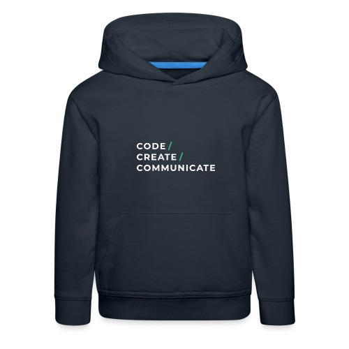 Code / Create / Communicate - Kids' Premium Hoodie