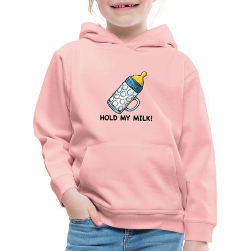 Hold My Milk - Kinder Premium Hoodie
