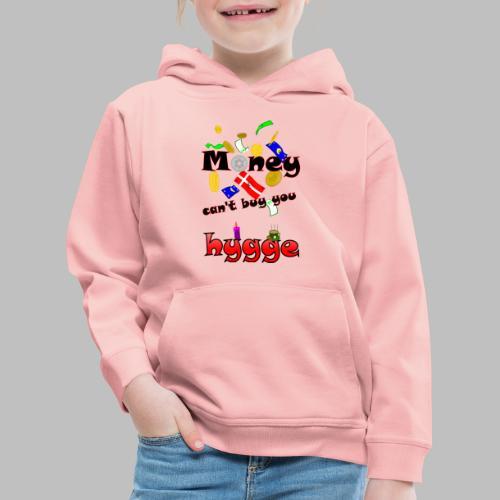 Money can t buy you hygge - Kids' Premium Hoodie
