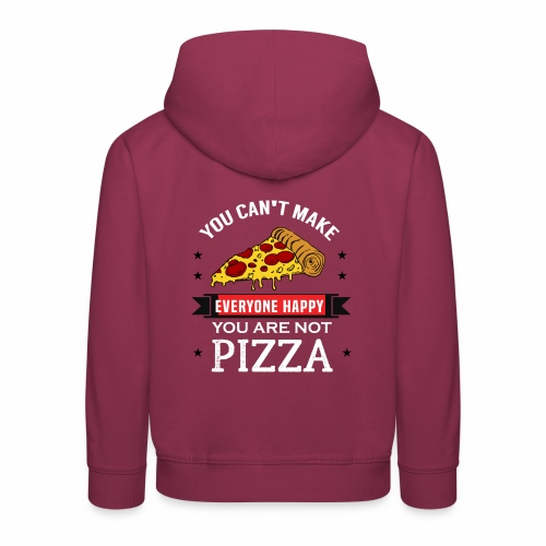 You can't make everyone Happy - You are not Pizza - Kinder Premium Hoodie