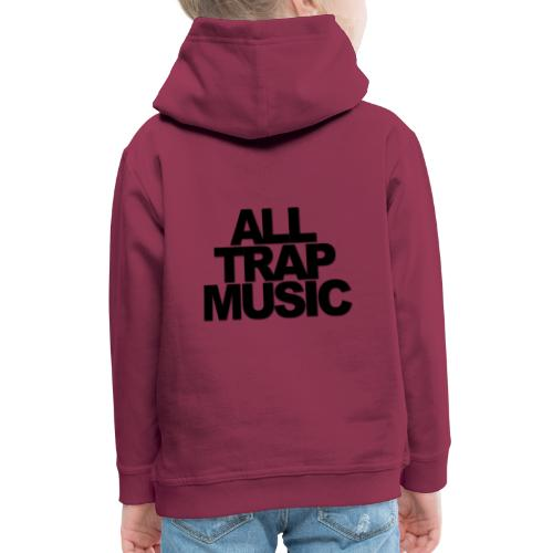 All Trap Music - Pull à capuche Premium Enfant