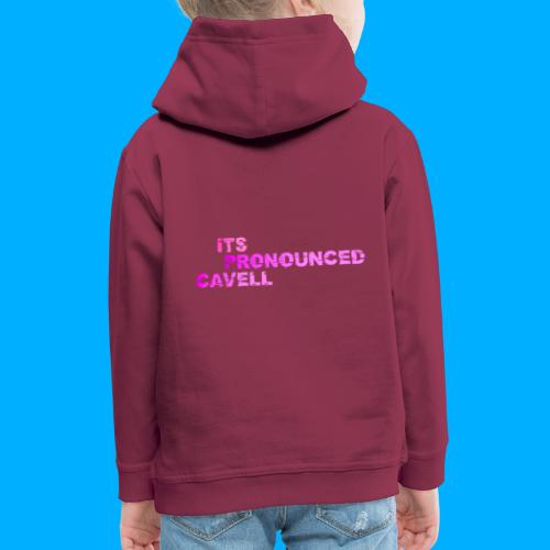 Its Pronounced Cavell Shirts - Kids' Premium Hoodie