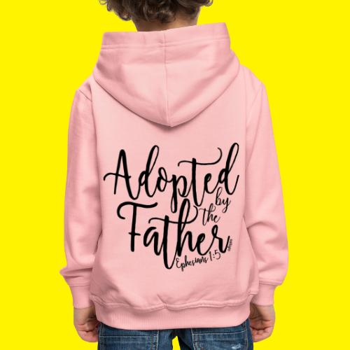 Adopted by the Father - Ephesians 1: 5 - Kids' Premium Hoodie