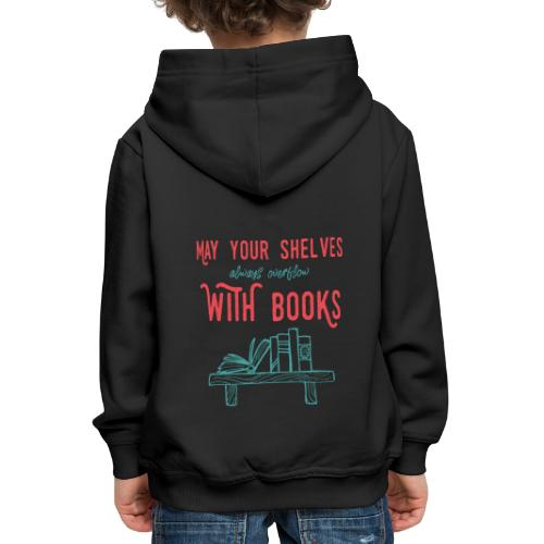 0031 May the shelves always overflow with books - Kids' Premium Hoodie