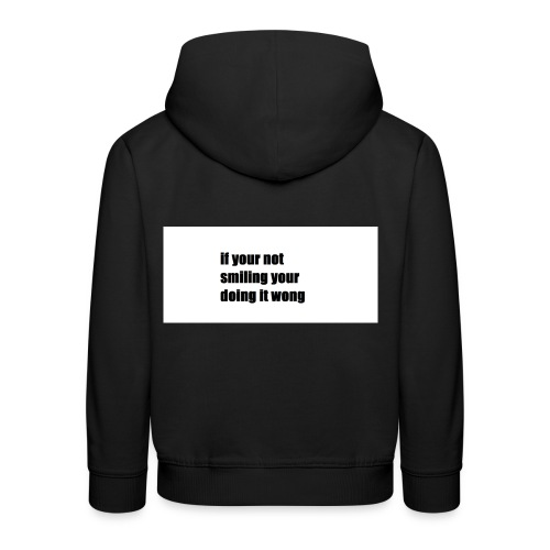 if your not smiling your doing it wong - Kids' Premium Hoodie