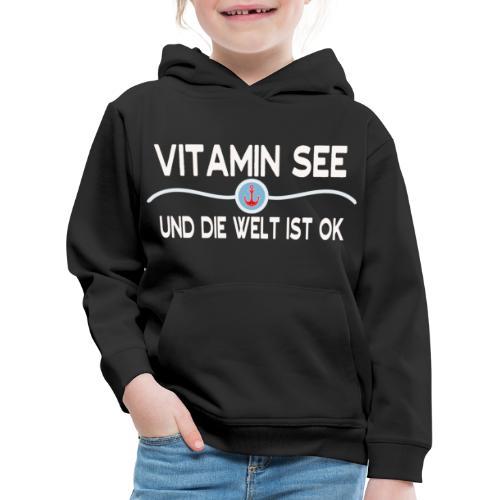 Vitamin See und die Welt ist OK! Meer Sprüche - Kinder Premium Hoodie