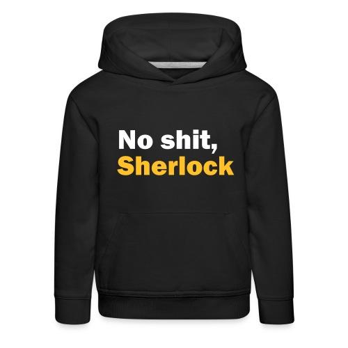 No shit, Sherlock - Kids' Premium Hoodie