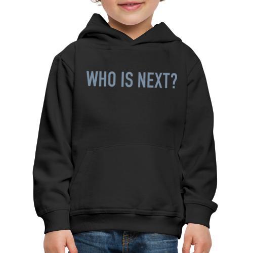WHO IS NEXT - Kinder Premium Hoodie