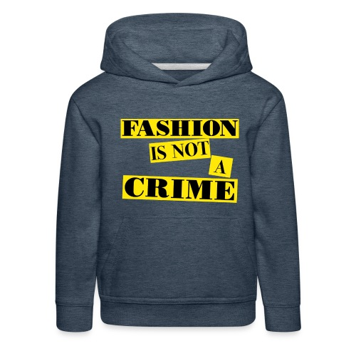 FASHION IS NOT A CRIME - Kids' Premium Hoodie