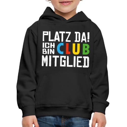 SuK - Platz Da! Ich bin CLUB Mitglied - Kinder Premium Hoodie