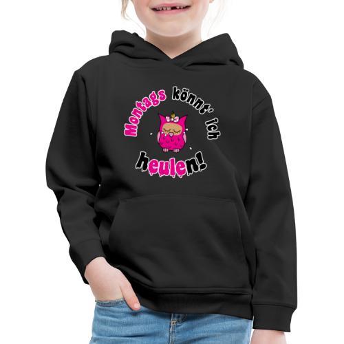 montags könnt ich heulen - eule pink - Kinder Premium Hoodie