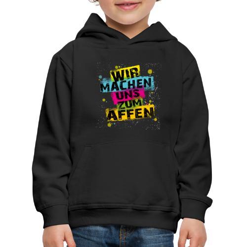 Wir machen uns zum AFFEN - Kinder Premium Hoodie