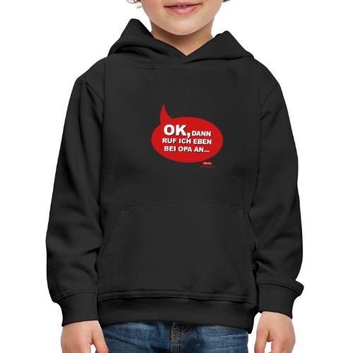 OK, dann ruf ich eben bei Opa an - Kinder Premium Hoodie