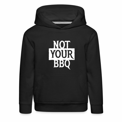 NOT YOUR BBQ BARBECUE - Coole Statement Geschenk - Kinder Premium Hoodie