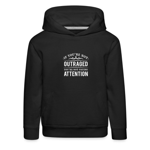 If you're not outraged you're not paying attention - Kinder Premium Hoodie