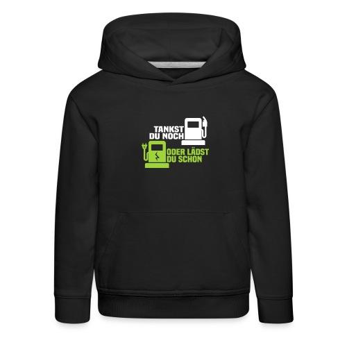 Tankst du noch oder lädst du schon Geschenk - Kinder Premium Hoodie