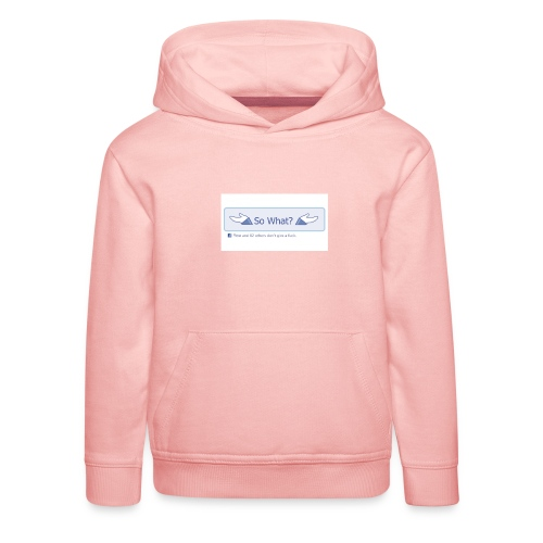 So What? - Kids' Premium Hoodie
