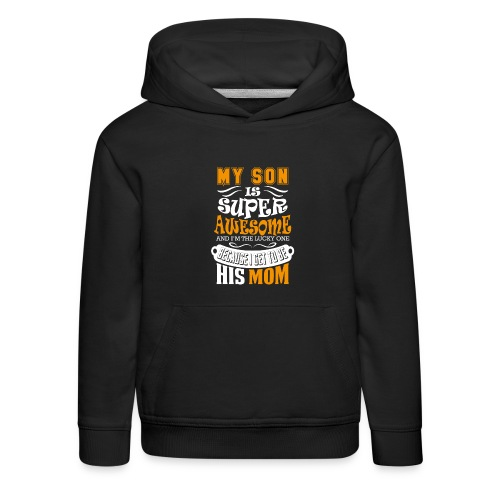 My Son Is Super Awesome His Mom - Kids' Premium Hoodie