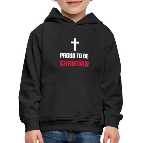 PROUD TO BE CHRISTIAN - Kids' Premium Hoodie