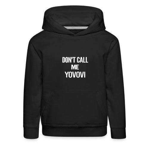 DON'T CALL ME YOVOVI - Pull à capuche Premium Enfant