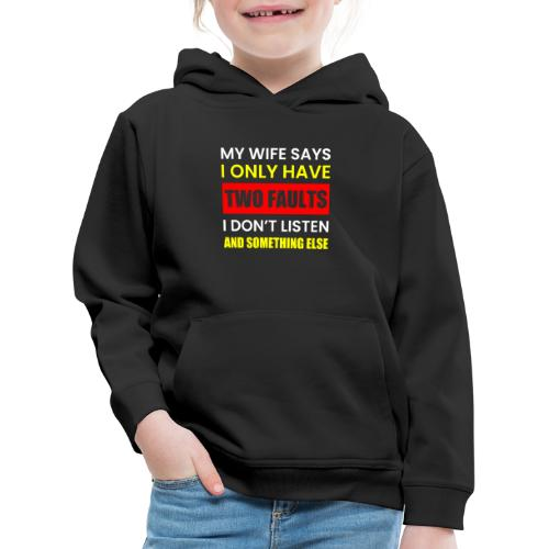 MY WIFE SAYS I ONLY TWO FAULTS - Kinder Premium Hoodie