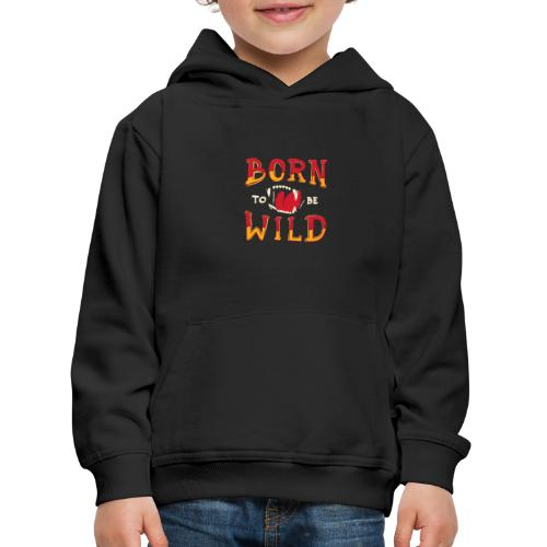 Born to be Wild - Kinder Premium Hoodie
