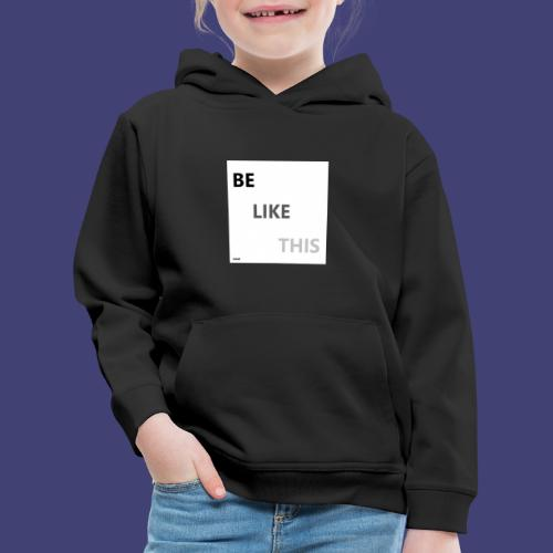 Be Like This - Sudadera con capucha premium niño