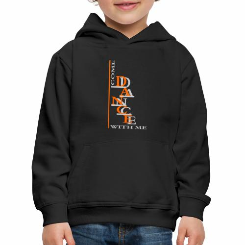 Come Dance With Me - Kids' Premium Hoodie