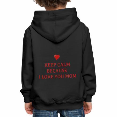KEEP CALM I LOVE YOU MOM - Pull à capuche Premium Enfant