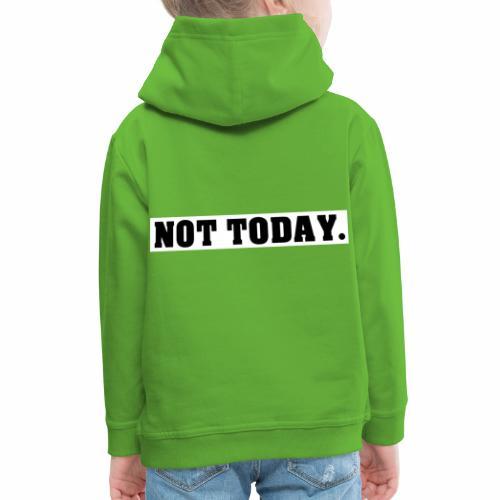 NOT TODAY Spruch Nicht heute, cool, schlicht - Kinder Premium Hoodie