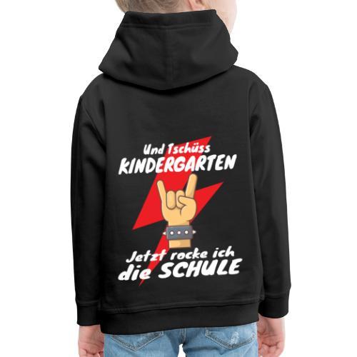 Tschüss Kindergarten Jetzt rocke ich die Schule - Kinder Premium Hoodie