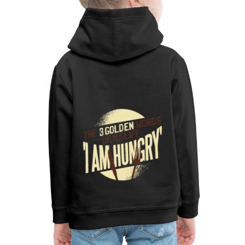 Die goldenen Wörter meines Lebens, ich bin hungrig - Kinder Premium Hoodie