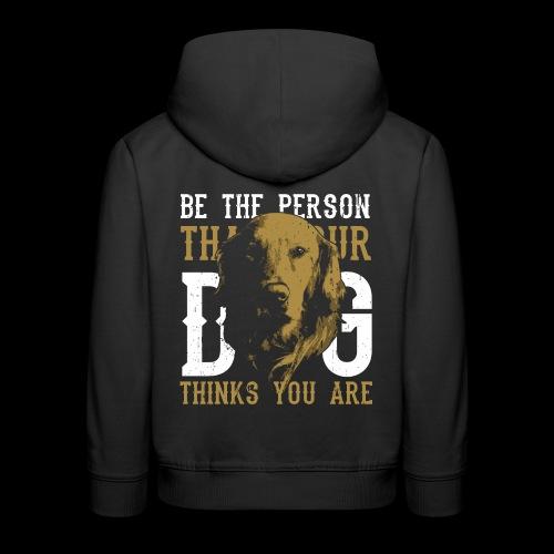 Hund Sei die Person für die dich dein Hund hält! - Kinder Premium Hoodie