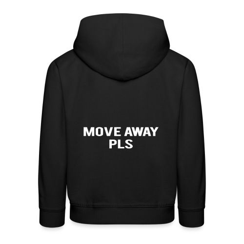 Move Away Please - Kids' Premium Hoodie