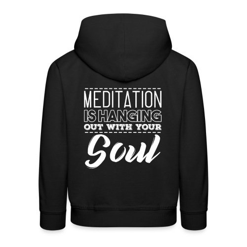 MEDITATION IS HANGING OUT WITH YOUR SOUL - Kinder Premium Hoodie