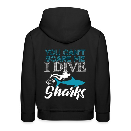 I Dive With Sharks You Can't Scare Me - Kinder Premium Hoodie