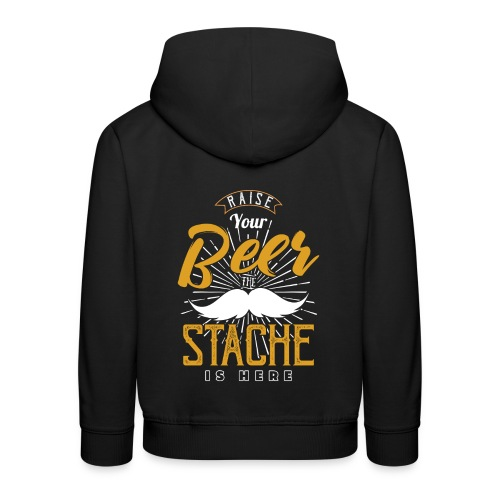Raise Your Beer The Stache Is Here - Kinder Premium Hoodie