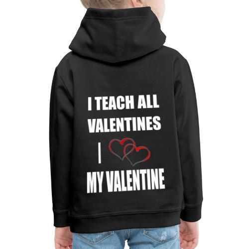 Ich lehre alle Valentines - Ich liebe meine Valen - Kinder Premium Hoodie