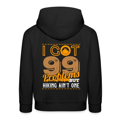 I Got 99 Problems But Hiking Aint One - Kinder Premium Hoodie