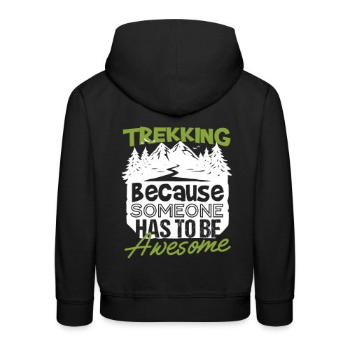 Trekking Because Someone Has To Be Awesome - Kinder Premium Hoodie