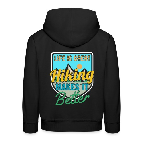 Life Is Great Hiking Makes It Better - Kinder Premium Hoodie