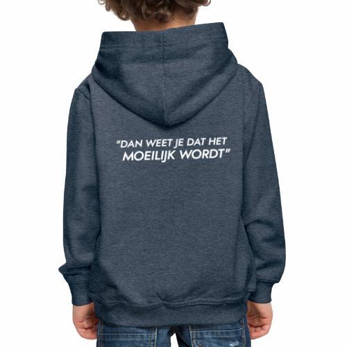 Dan weet je dat het moeilijk wordt - Kinderen trui Premium met capuchon