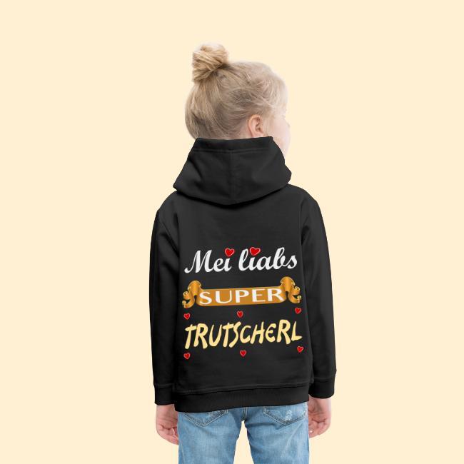 Mei Liabs Super Trutscherl Bayerische Sprüche Kinder Premium Hoodie