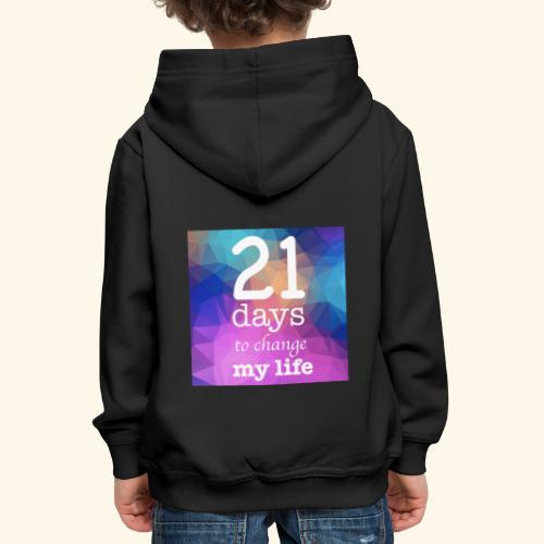 21 days to change my life - Felpa con cappuccio Premium per bambini