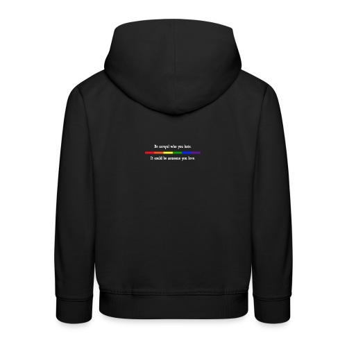 Be Careful Who You Hate - Kids' Premium Hoodie