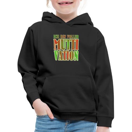 Ich bin voller Muttivation - Mama ist die BESTE - Kinder Premium Hoodie