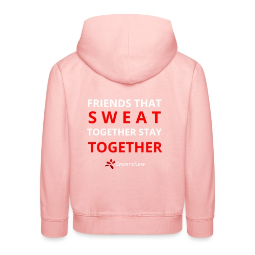 Friends that SWEAT together stay TOGETHER - Kinder Premium Hoodie