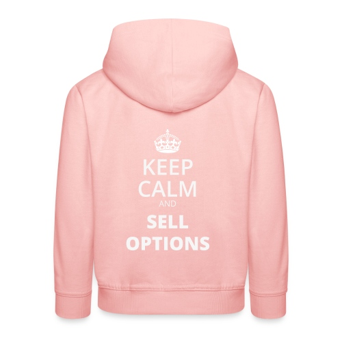 KEEP CALM AND SELL OPTIONS - Kinder Premium Hoodie